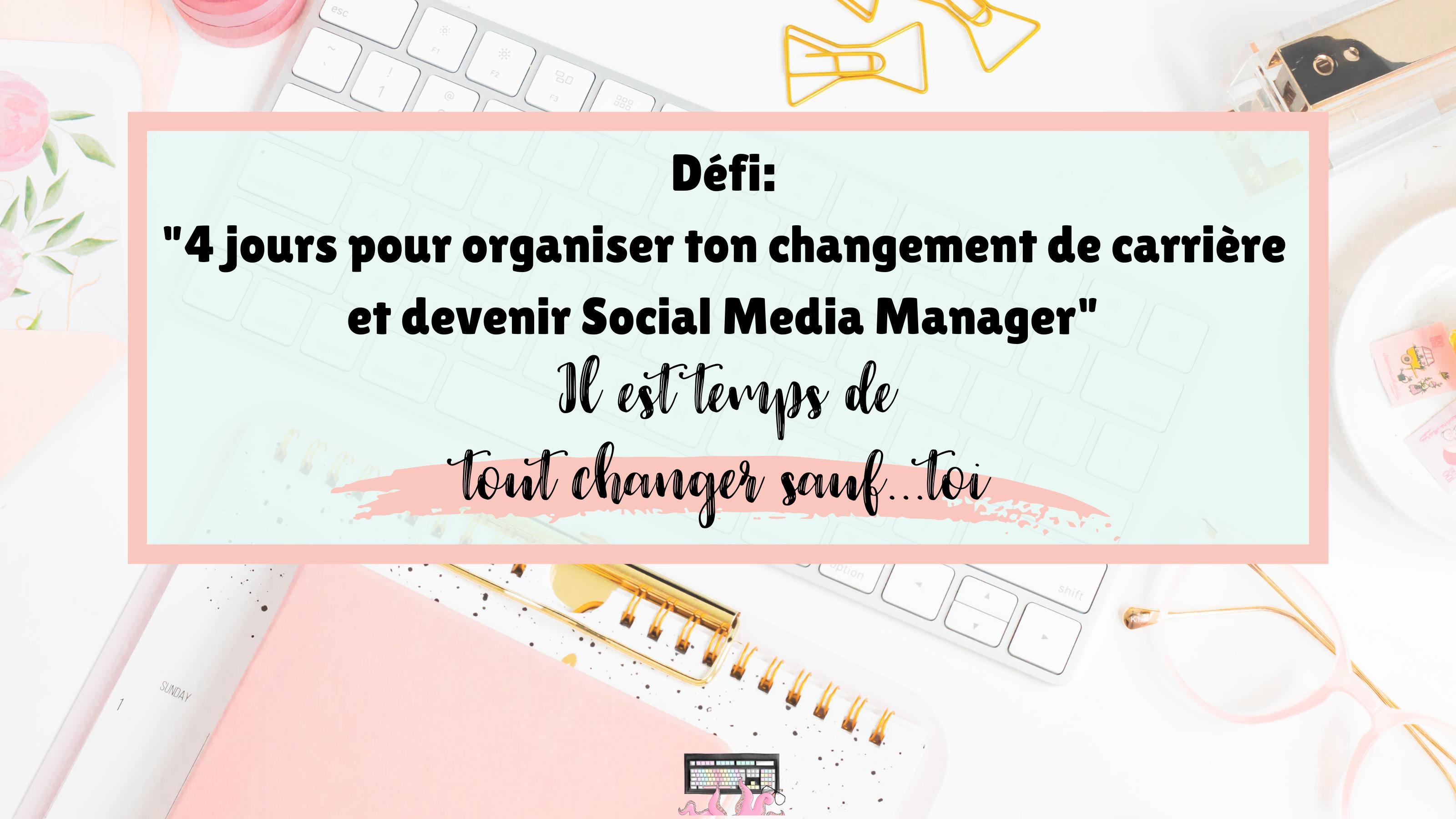 Défi: 4 jours pour organiser ton changement  de carrière et devenir Social Media Manager